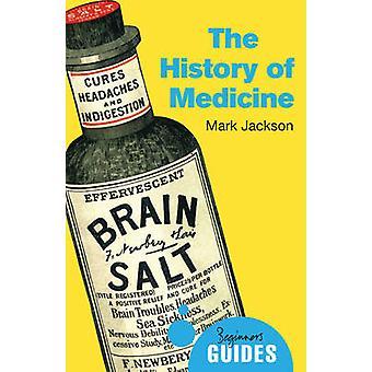 La historia de la medicina - guía de un principiante por Mark Jackson - 9781780