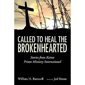 Called to Heal the Brokenhearted - Stories from Kairos Prison Ministry