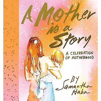A Mother is a Story - A Celebration of Motherhood by Samantha Hahn - 9