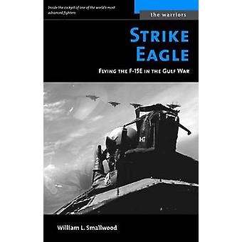 Strike Eagle - Flying the F-15E in the Gulf War by William L. Smallwoo