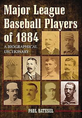 Major League Baseball Players of 1884 - A Biographical Dictionary by P