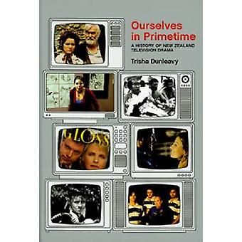 Ourselves in Primetime - A History of New Zealand Television Drama by