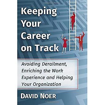 Att hålla din karriär på spår: undvika urspårning, berika arbetslivserfarenhet och hjälpa din organisation
