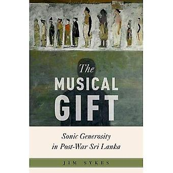 The Musical Gift: Sonic Generosity in Post-War Sri Lanka (Critical Conjunctures� in Music and Sound)