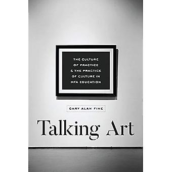 Talking Art: The Culture of Practice and the Practice of Culture in Mfa� Education