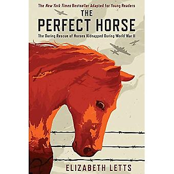 The Perfect Horse: The Daring Rescue of Horses Kidnapped During World War II