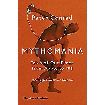 Mythomanie - Geschichten unserer Zeit - von Apple zu Isis von Peter Conrad-