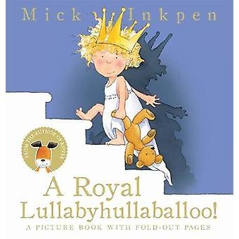 A Royal Lullabyhullaballoo by Mick Inkpen - 9781444930511 Book