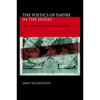 The Poetics of Empire in the Indies Prophecy and Imitation in La Araucana And Os Lusiadas by Nicolopulos & James