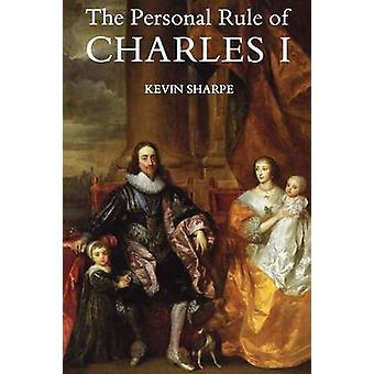 The Personal Rule of Charles I by Sharpe & Kevin