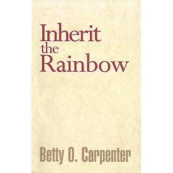 Inherit the Rainbow by Carpenter & Betty O.