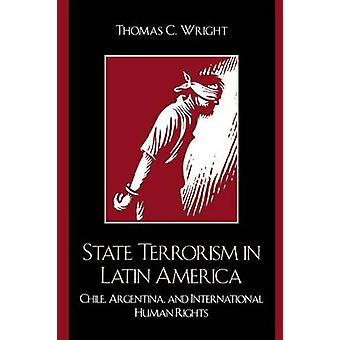 State Terrorism in Latin America Chile Argentina and International Human Rights by Wright & Thomas C.