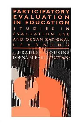 Participatory Evaluation in Education Studies of Evaluation Use and Organizational Learning by Earl & Lorna M.