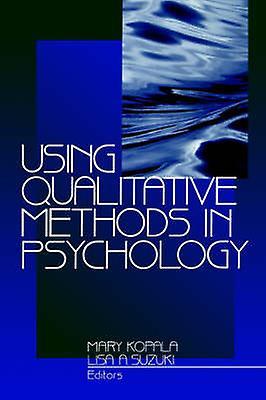 Using Qualitative Methods in Psychology by Kopala & Mary
