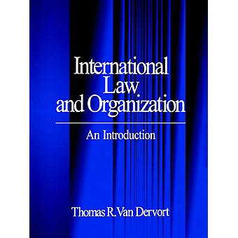 International Law and Organization An Introduction by Van Dervort & Thomas R.