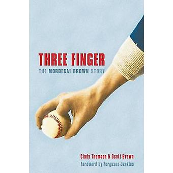 Three Finger The Mordecai Brown Story by Thomson & Cindy
