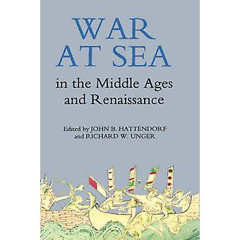 War at Sea in the Middle Ages and the Renaissance by Hattendorf & John B.
