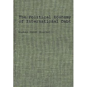 The Political Economy of International Debt What Who How Much and Why by Bouchet & Michel Henri