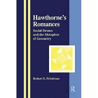 Hawthornes Romances  Social Drama and the Metaphor of Geometry by Friedman & Robert S.