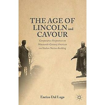 Age of Lincoln and Cavour Comparative Perspectives on 19thCentury American and Italian NationBuilding by Dal Lago & Enrico