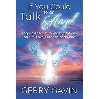 Hvis du kunne tale med svar en engel engleagtige på dine spørgsmål om liv kærlighed formål og mere af Gavin & Gerry