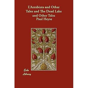 LArrabiata and Other Tales and the Dead Lake and Other Tales by Heyse & Paul