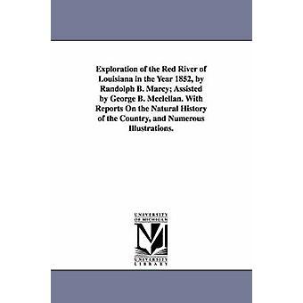 Utforskning av den röda floden Louisiana i året 1852 av Randolph B. Marcy biträdd av George B. McClellan. med rapporter om den naturliga historien av Förenta staterna kriget Institutionen