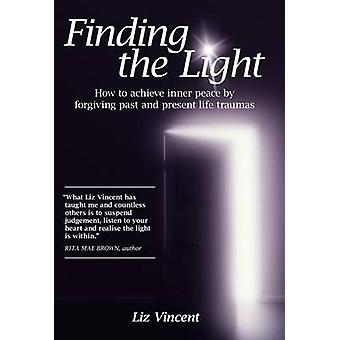 Finding the Light How to Achieve Inner Peace by Forgiving Past and Present Life Traumas by Vincent & Liz