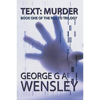 Text Murder Book One of the Rialto Trilogy by Wensley & George G. a.