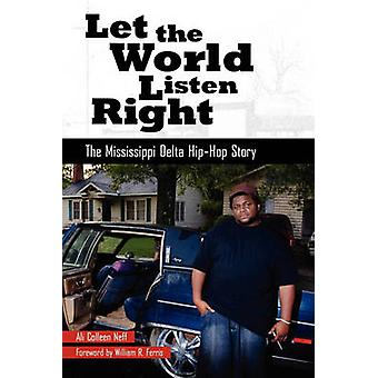 Let the World Listen Right The Mississippi Delta HipHop Story by Neff & Ali Colleen