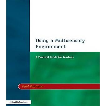 Using a Multisensory Environment A Practical Guide for Teachers by Pagliano & Paul