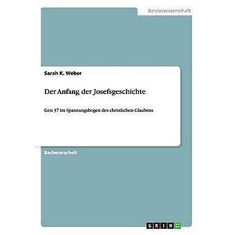 Der Anfang der Josefsgeschichte by Weber & Sarah K.