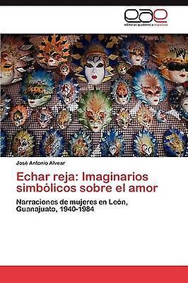 Echar reja Imaginarios simblicos sobre el amor by Alvear Jos Antonio