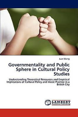 Governmentality and Public Sphere in Cultural Policy Studies by Wang & Juan