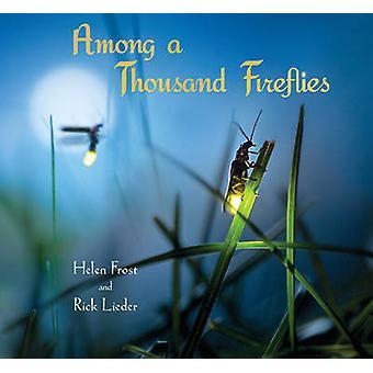 Among a Thousand Fireflies by Helen Frost - Rick Lieder - 97807636764
