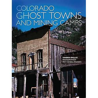 Colorado Ghost Towns and Mining Camps (New edition) by Sandra Dallas