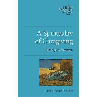 A Spirituality of Caregiving by Henri J M Nouwen - 9780835810456 Book