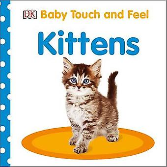 Baby Touch and Feel - Kittens by DK - 9781465456229 Book
