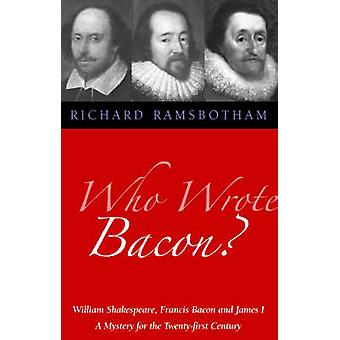 Who Wrote Bacon? - William Shakespeare - Francis Bacon and James I - a