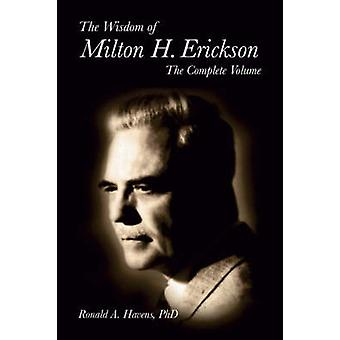 The Wisdom of Milton H. Erickson by Ronald A. Havens