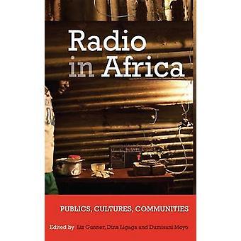 Radio in Africa Publics Cultures Communities by Gunner & Liz
