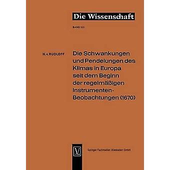 Die Schwankungen und Pendelungen des Klimas in Europa seit dem Beginn der regelmssigen InstrumentenBeobachtungen 1670 de Rudloff et Hans von