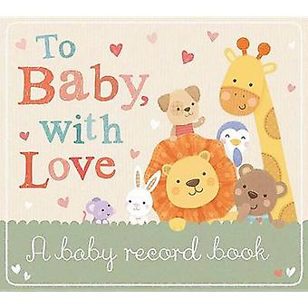 To Baby with Love - A Baby Record Book by Tiger Tales - Sarah Ward - 9