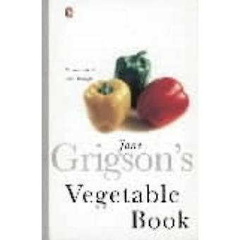 Jane Grigsons Vegetable Book by Jane Grigson