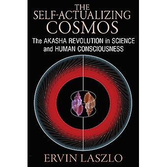 The Self-Actualizing Cosmos: The Akasha Revolution in Science and Human Consciousness (Paperback) by Laszlo Ervin