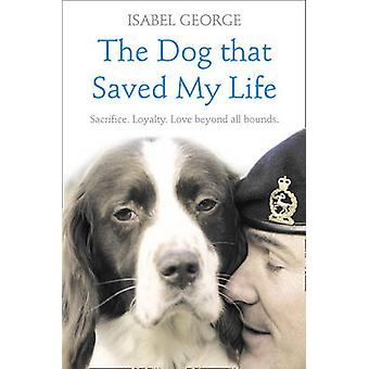 The Dog That Saved My Life - Incredible True Stories of Canine Loyalty