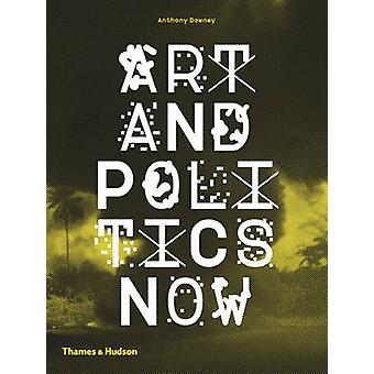 Art and Politics Now by Anthony Downey - 9780500291474 Book
