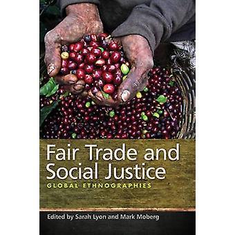 Commerce équitable et Justice sociale - Global Ethnographies par Mark Moberg-
