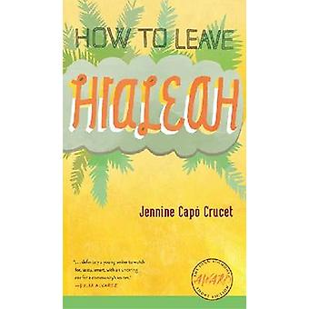 How to Leave Hialeah door Jennine Capo Crucet - 9781587298165 boek