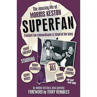 Superfan - The Amazing Life of Morris Keston by Morris Keston - Nick H